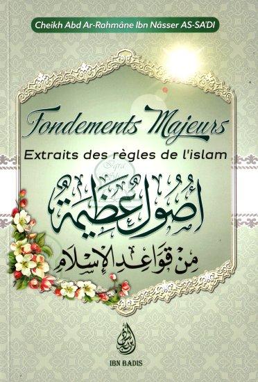 Photo Fondements Majeurs Extraits des règles de l'Islam ( أصول عظيمة ), de Ch. Abd Ar-Rahmâne Ibn Nâsser As-Sa'di, Bilingue (FR-AR) - Ibn badis
