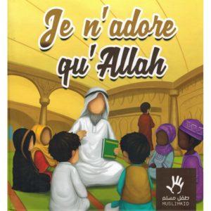 Je n'adore qu'Allah - MUSLIMKID livre islamiques E-Maktaba