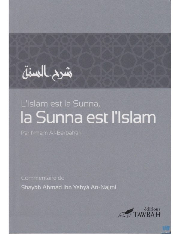 Photo L'ISLAM EST LA SUNNA ET LA SUNNA EST L'ISLAM (SHARH AS SUNNA) – L'IMAM AL BARBAHARI ET SHAYKH AN NAJMI - Tawbah