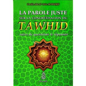 La parole juste sur la concretisation du tawhid suivi de questions reponses abd al aziz ar radjhi qawl sadid fi bayan tawhid - culture islamique