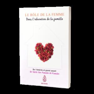 Le role de la femme dans l'éducation de la famille de dr salih ibn fawzan al fawzan edition ibn badis - livre islamique en français