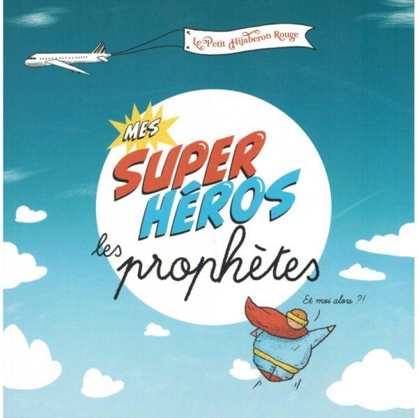 Mes Supers Heros Les Prophetes Le Petit Hijaberon Rouge - E-maktaba