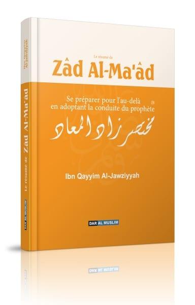 Photo Le résumé de Zâd Al-Ma'âd – Se préparer pour l'au-delà en adoptant la conduite du Prophète (Zaad-ul-Maad) - Dar Al Muslim