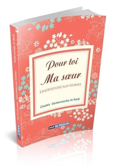 Photo Pour toi ma soeur : Exhortations aux femmes - Dar Al Muslim