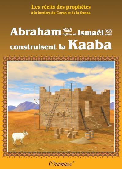 """Photo Les récits des prophètes à la lumière du Coran et de la Sunna : """"Abraham (Ibrahîm) et Ismaël (Ismâ'îl) construisent la Kaaba"""" - Orientica"""