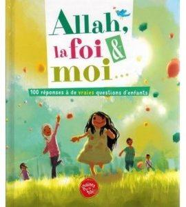 Photo Allah, La Foi Et Moi, 100 Réponses À De Vraies Questions D'enfants - Graines de foi