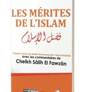 Photo Les mérites de l'islam – d'après l'oeuvre de Cheikh Muhammad Abd Al-Wahhab / Avec les commentaires de Cheikh Salih El Fawzan - Dar Al Muslim