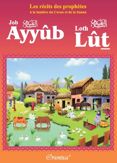 """Photo Les récits des prophètes à la lumière du Coran et de la Sunna : Histoire de """"Ayyûb – Lût (Job – Loth)"""" - Orientica"""