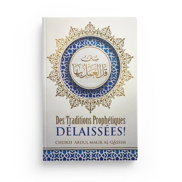 Photo DES TRADITIONS PROPHÉTIQUES DÉLAISSÉES – 'ABDUL-MALIK AL-QÂSSIM – IBN BADIS - Ibn badis